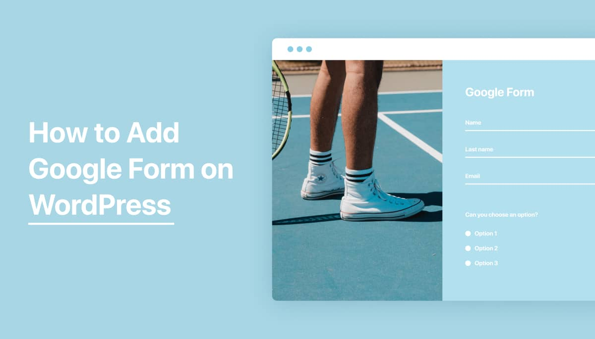Learn how to add Google Form in your WordPress Website